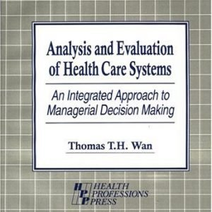 Analysis and Evaluation of Health Care Systems: An Integrated Approach to Managerial Decision Making