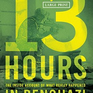13 Hours: The Inside Account of What Really Happened In Benghazi [Hardcover]