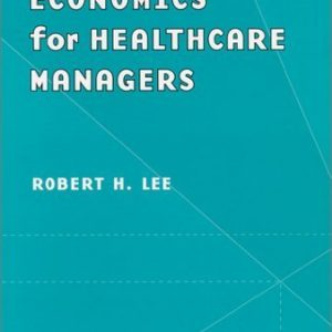 Economics for Healthcare Managers by Robert H. Lee (2000-07-04)