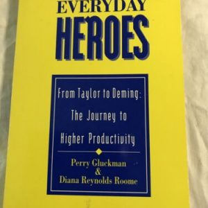 Everyday Heroes: From Taylor to Deming : The Journey to Higher Productivity