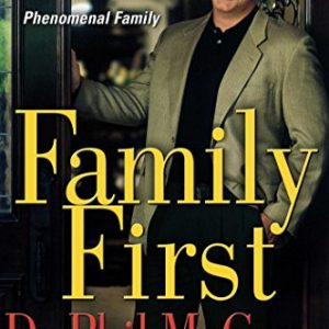Family First: Your Step-by-Step Plan for Creating a Phenomenal Family [Hardcover]