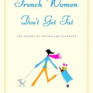 French Women Don't Get Fat: The Secret of Eating for Pleasure [Hardcover]
