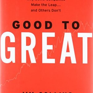 Good to Great: Why Some Companies Make the Leap and Others Don't [Hardcover]