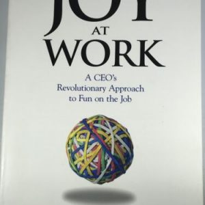Joy At Work A Revolutionary Approach To Fun On The Job [Paperback] Advanced Copy